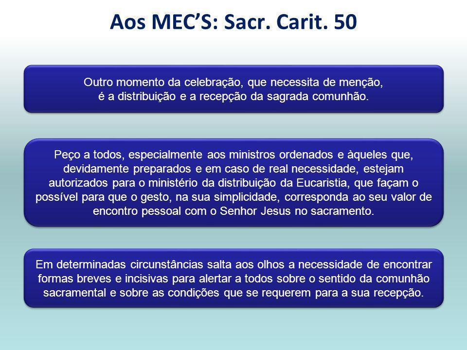 Aos MEC'S: Sacr. Carit. 50 Outro momento da celebração, que necessita de menção, é a distribuição e a recepção da sagrada comunhão.