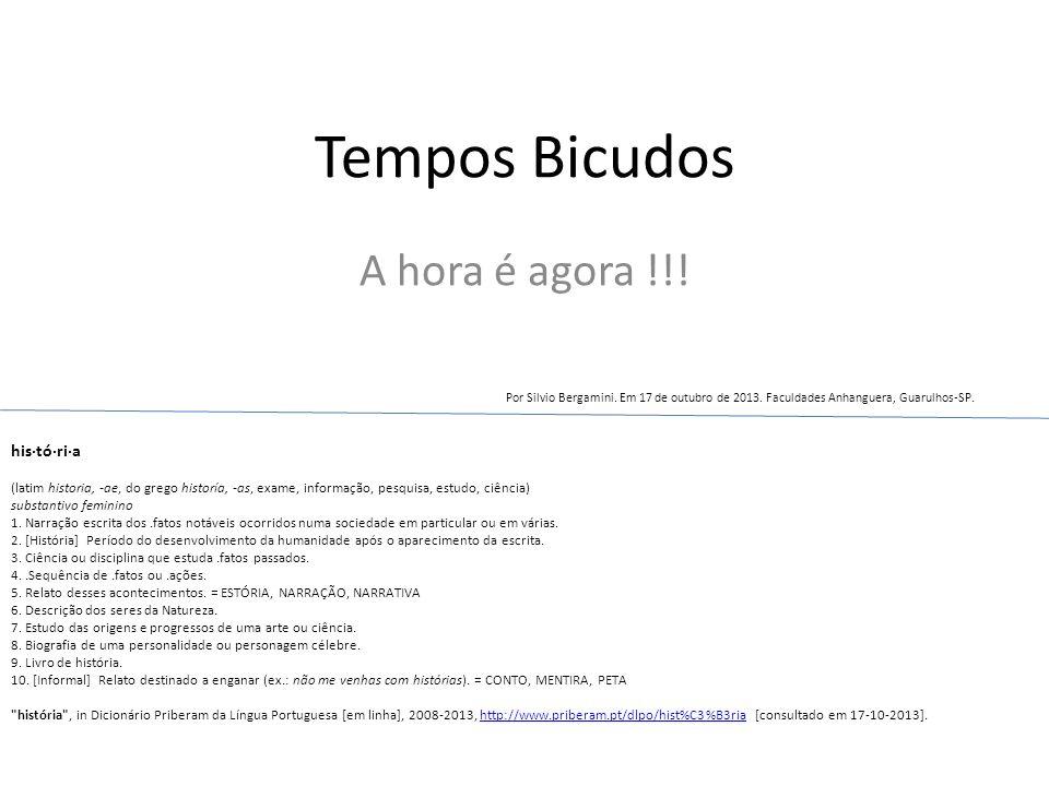 Tempos Bicudos A hora é agora !!! his·tó·ri·a