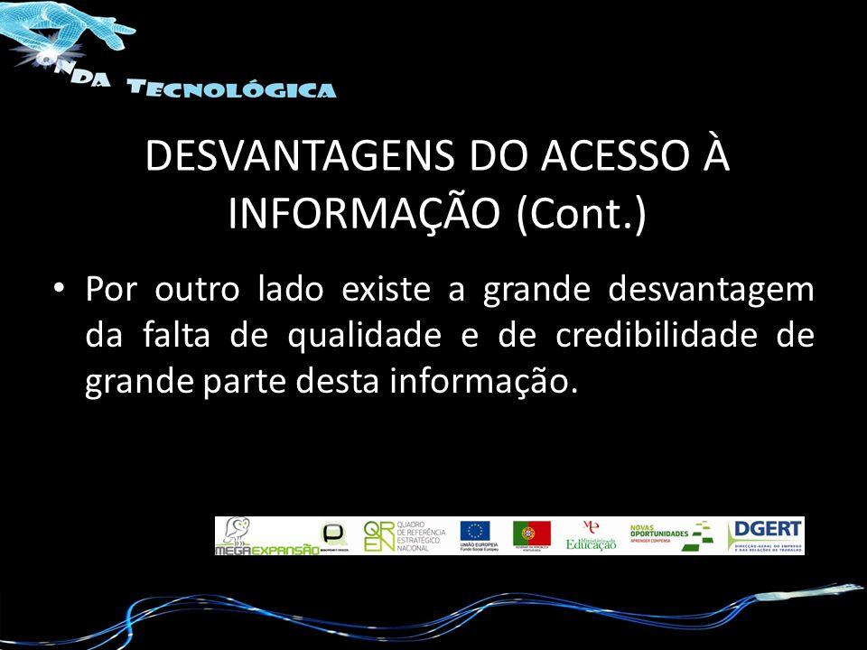 DESVANTAGENS DO ACESSO À INFORMAÇÃO (Cont.)