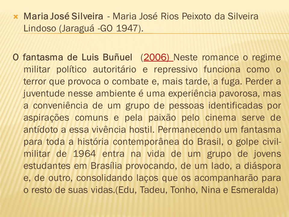Maria José Silveira - Maria José Rios Peixoto da Silveira Lindoso (Jaraguá -GO 1947).