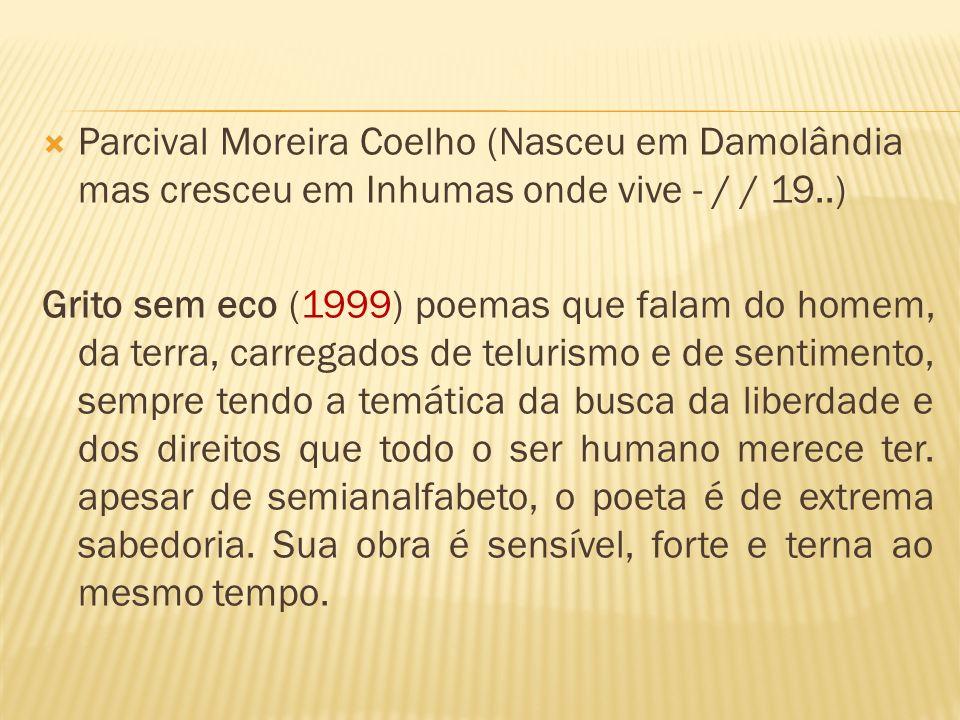 Parcival Moreira Coelho (Nasceu em Damolândia mas cresceu em Inhumas onde vive - / / 19..)