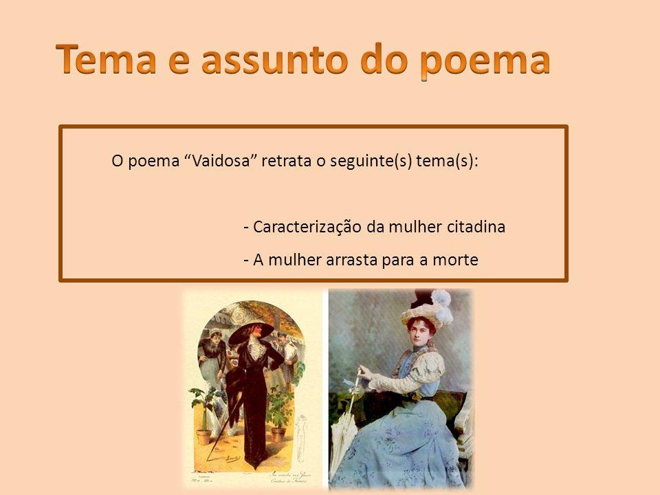 Tema e assunto do poema O poema Vaidosa retrata o seguinte(s) tema(s): - Caracterização da mulher citadina.