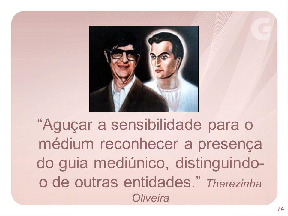 Aguçar a sensibilidade para o médium reconhecer a presença do guia mediúnico, distinguindo-o de outras entidades. Therezinha Oliveira