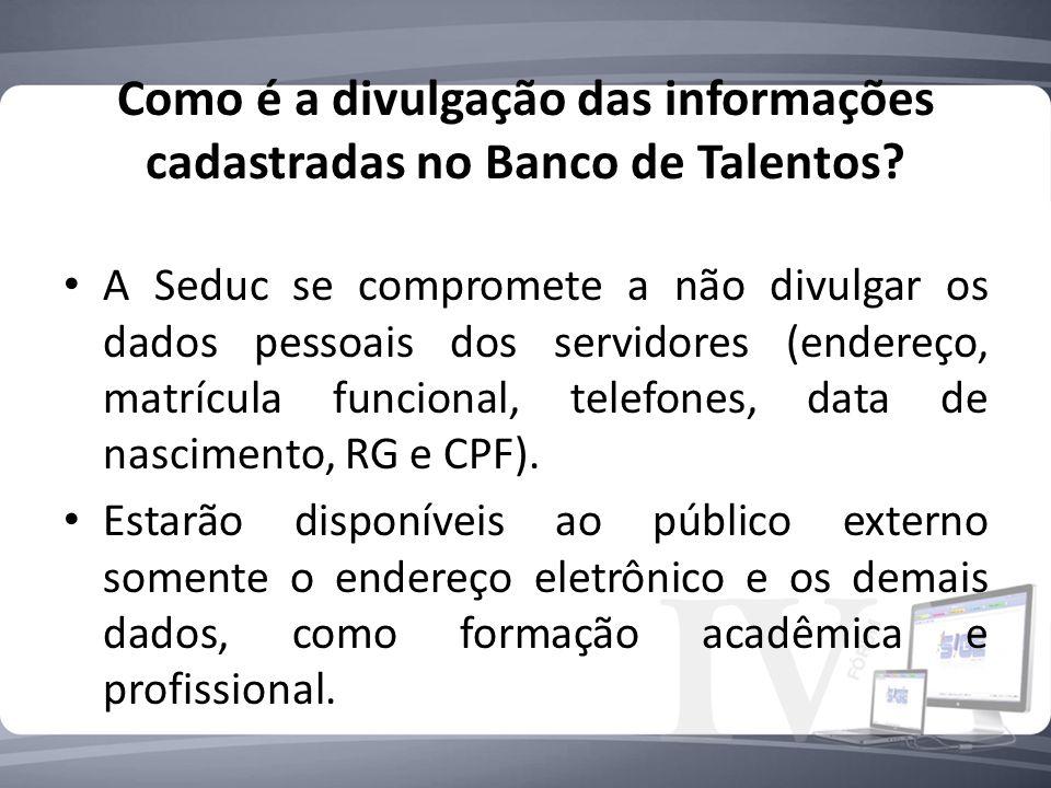 Como é a divulgação das informações cadastradas no Banco de Talentos
