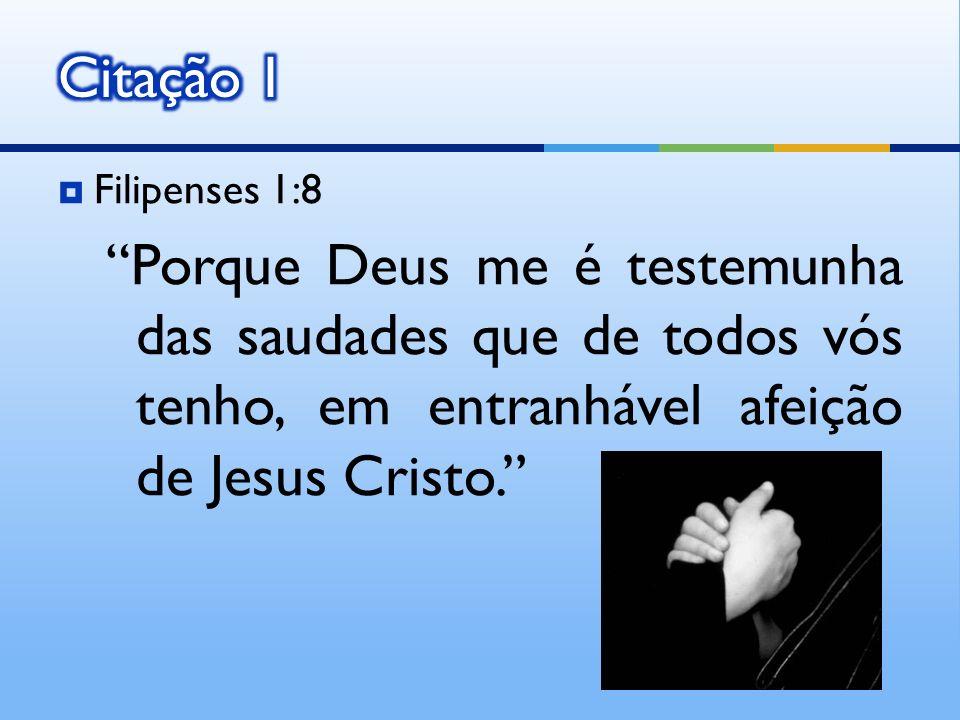 Citação 1 Filipenses 1:8.