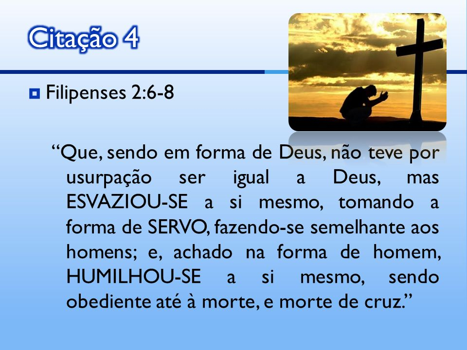 Citação 4 Filipenses 2:6-8.