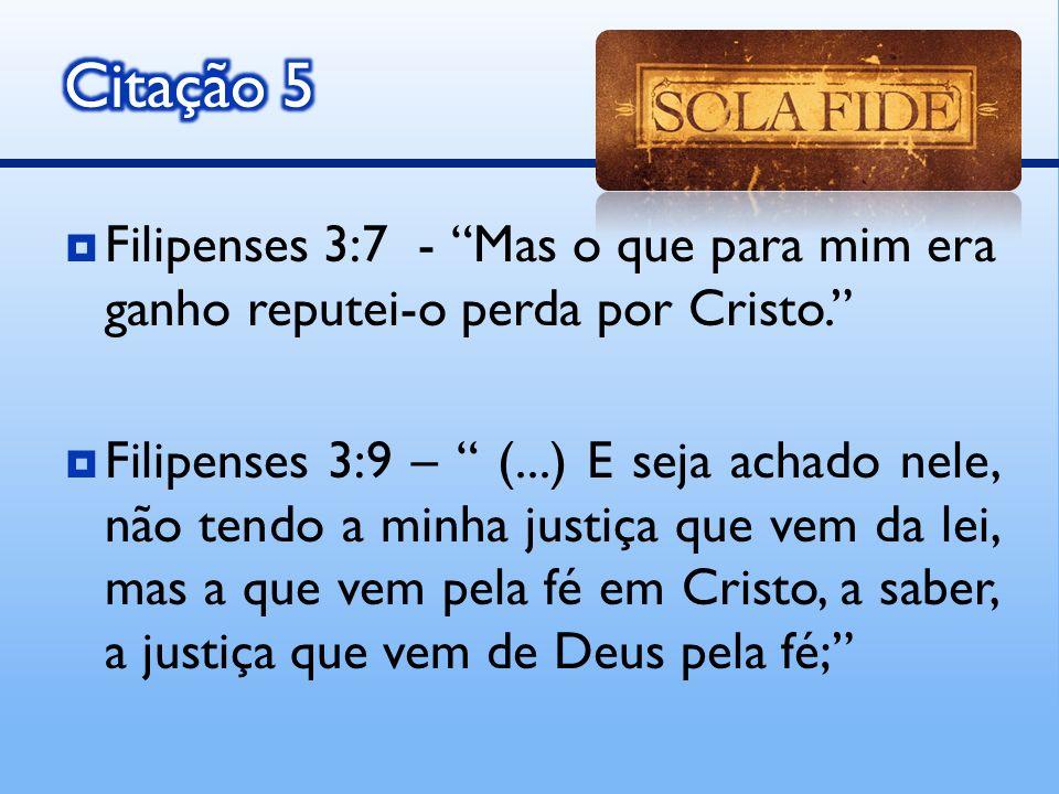 Citação 5 Filipenses 3:7 - Mas o que para mim era ganho reputei-o perda por Cristo.