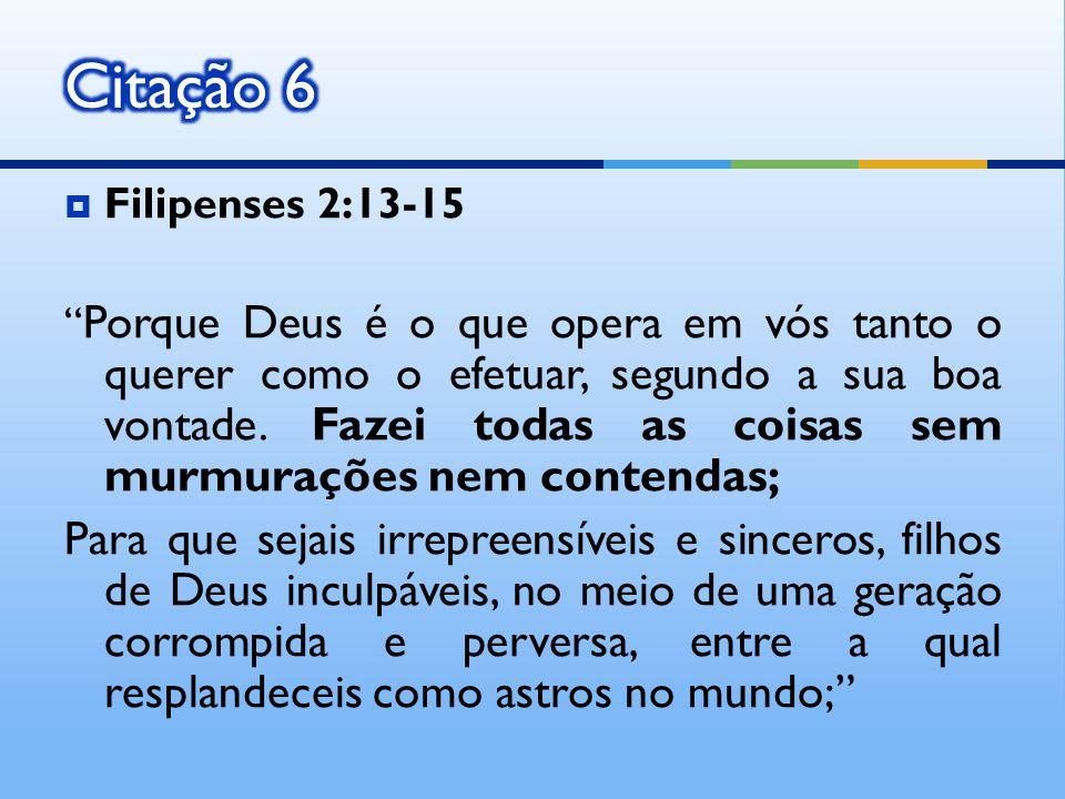 Citação 6 Filipenses 2:13-15.