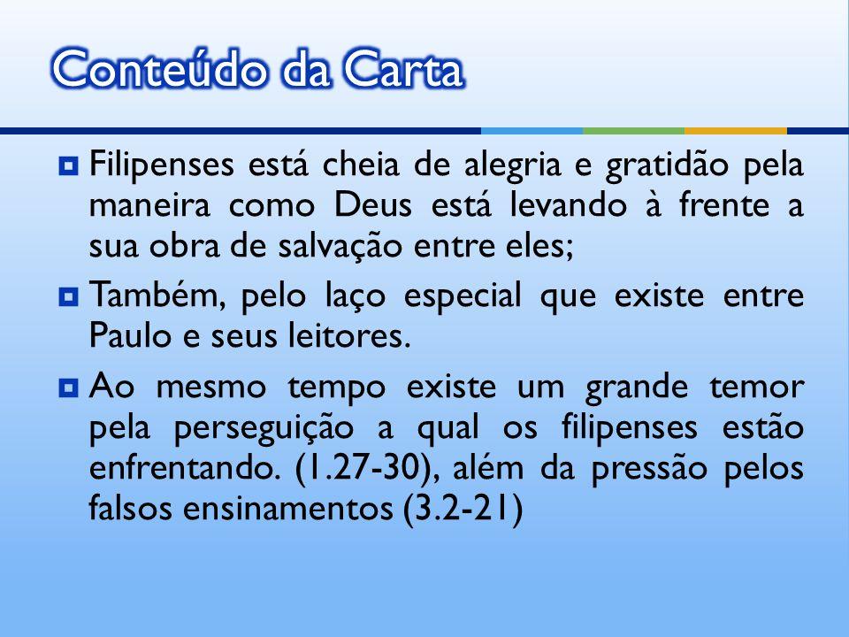 Conteúdo da Carta Filipenses está cheia de alegria e gratidão pela maneira como Deus está levando à frente a sua obra de salvação entre eles;