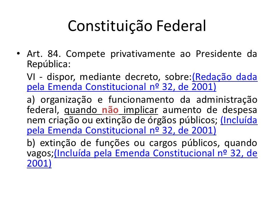 Constituição Federal Art. 84. Compete privativamente ao Presidente da República: