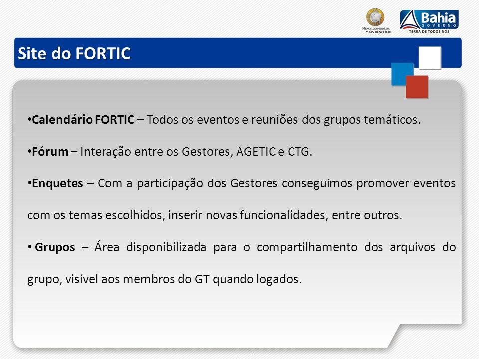 Site do FORTIC Calendário FORTIC – Todos os eventos e reuniões dos grupos temáticos. Fórum – Interação entre os Gestores, AGETIC e CTG.