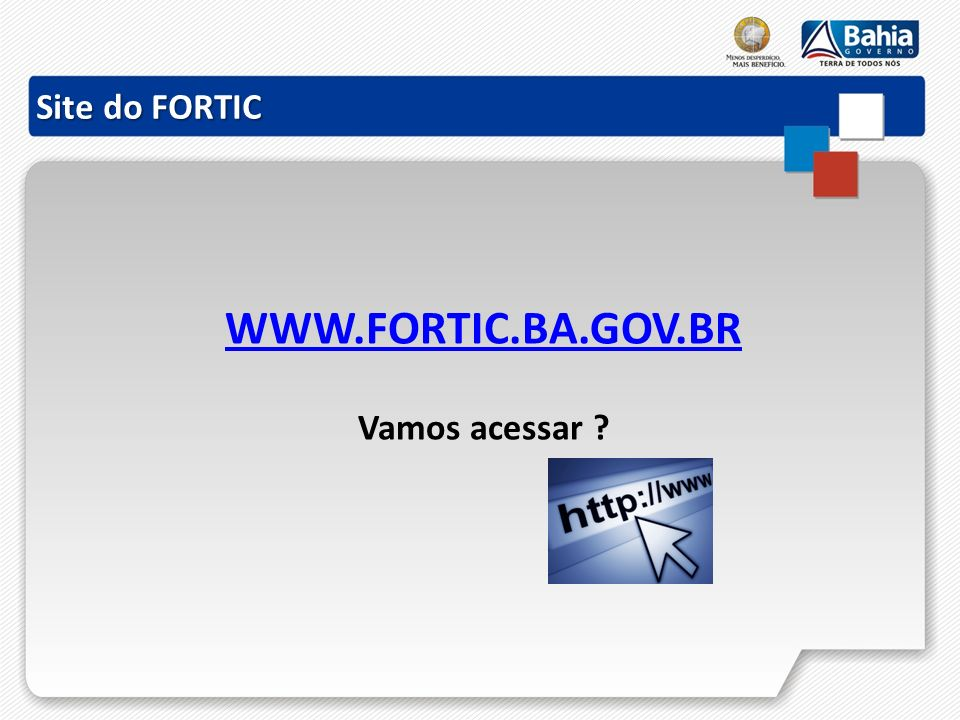 Site do FORTIC WWW.FORTIC.BA.GOV.BR Vamos acessar