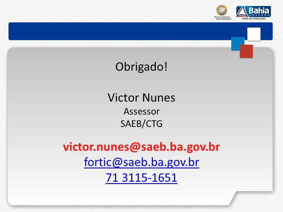 Obrigado! Victor Nunes victor.nunes@saeb.ba.gov.br
