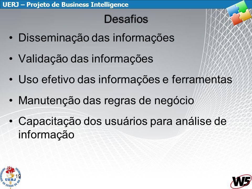 Desafios Disseminação das informações. Validação das informações. Uso efetivo das informações e ferramentas.