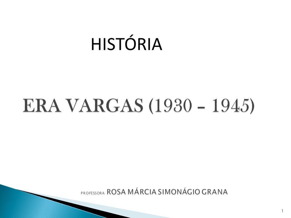 ERA VARGAS (1930 – 1945) PROFESSORA: ROSA MÁRCIA SIMONÁGIO GRANA