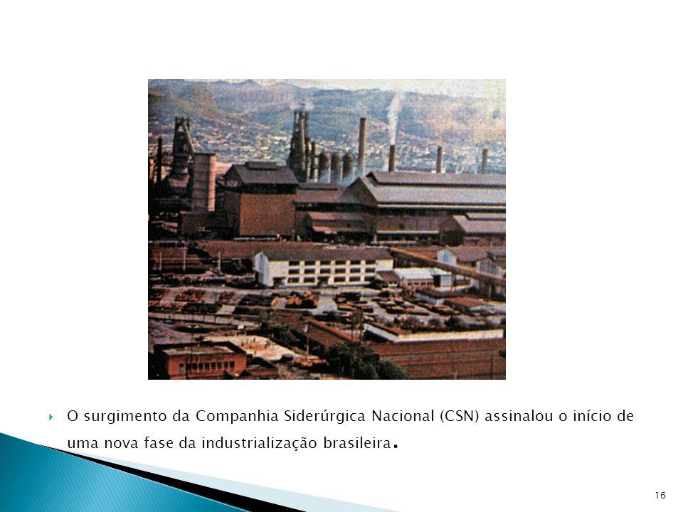 O surgimento da Companhia Siderúrgica Nacional (CSN) assinalou o início de uma nova fase da industrialização brasileira.