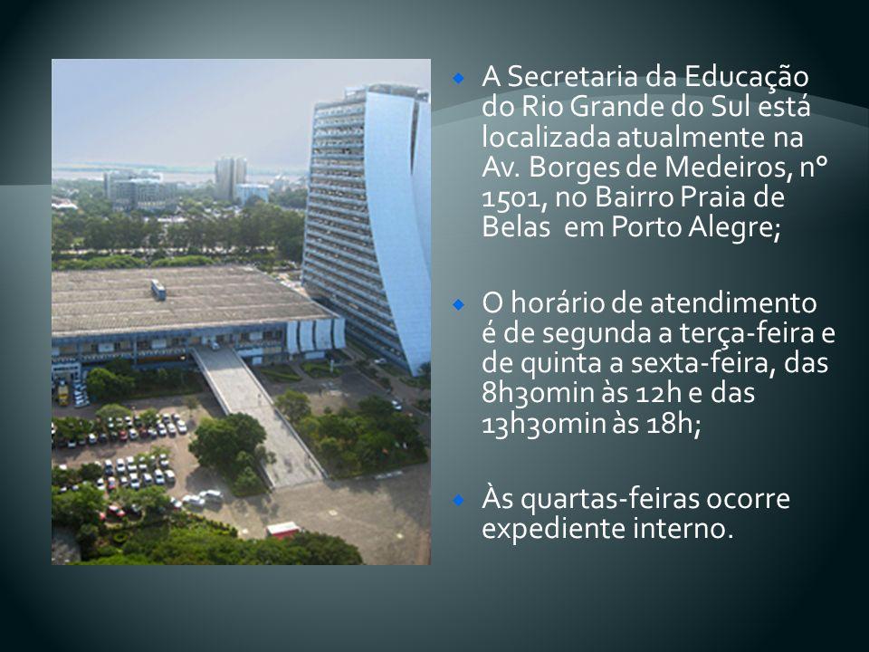 A Secretaria da Educação do Rio Grande do Sul está localizada atualmente na Av. Borges de Medeiros, n° 1501, no Bairro Praia de Belas em Porto Alegre;