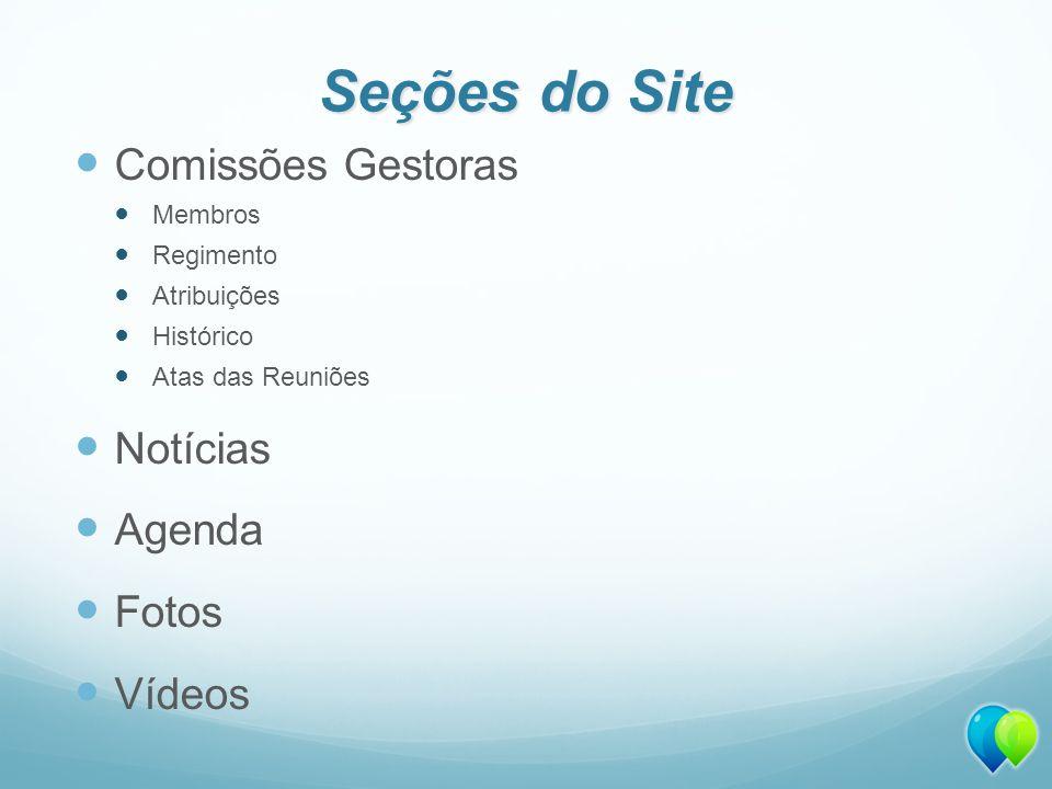 Seções do Site Comissões Gestoras Notícias Agenda Fotos Vídeos Membros