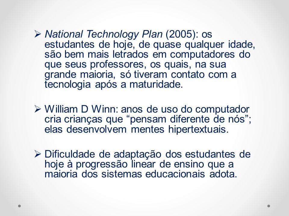 National Technology Plan (2005): os estudantes de hoje, de quase qualquer idade, são bem mais letrados em computadores do que seus professores, os quais, na sua grande maioria, só tiveram contato com a tecnologia após a maturidade.