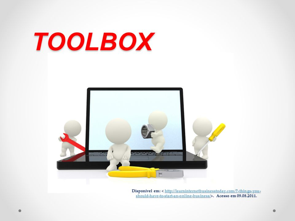 TOOLBOX Disponível em: < http://learninternetbusinesstoday.com/7-things-you-should-have-to-start-an-online-business/>.