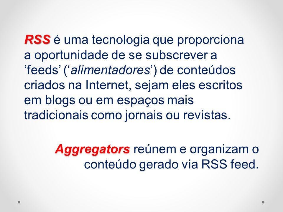 Aggregators reúnem e organizam o conteúdo gerado via RSS feed.