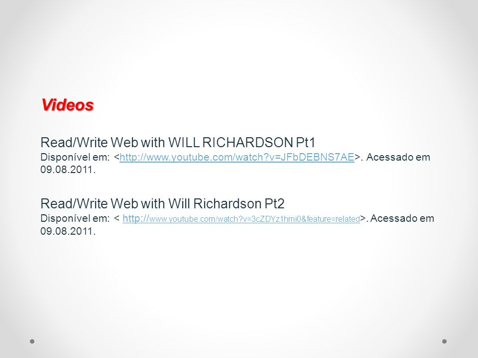 Videos Read/Write Web with WILL RICHARDSON Pt1 Disponível em: <http://www.youtube.com/watch v=JFbDEBNS7AE>.