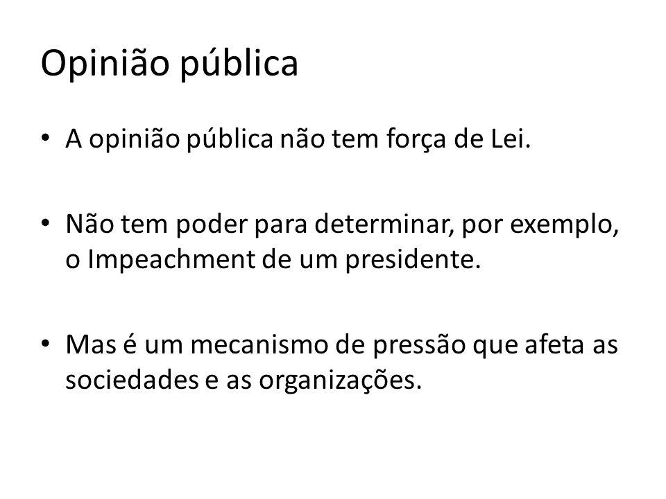 Opinião pública A opinião pública não tem força de Lei.