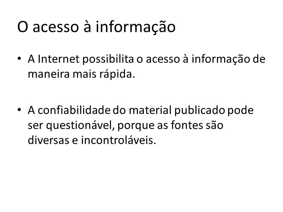 O acesso à informação A Internet possibilita o acesso à informação de maneira mais rápida.