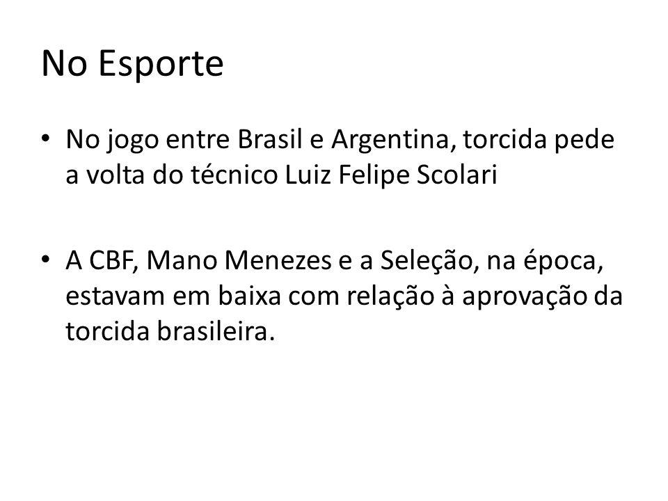 No Esporte No jogo entre Brasil e Argentina, torcida pede a volta do técnico Luiz Felipe Scolari.