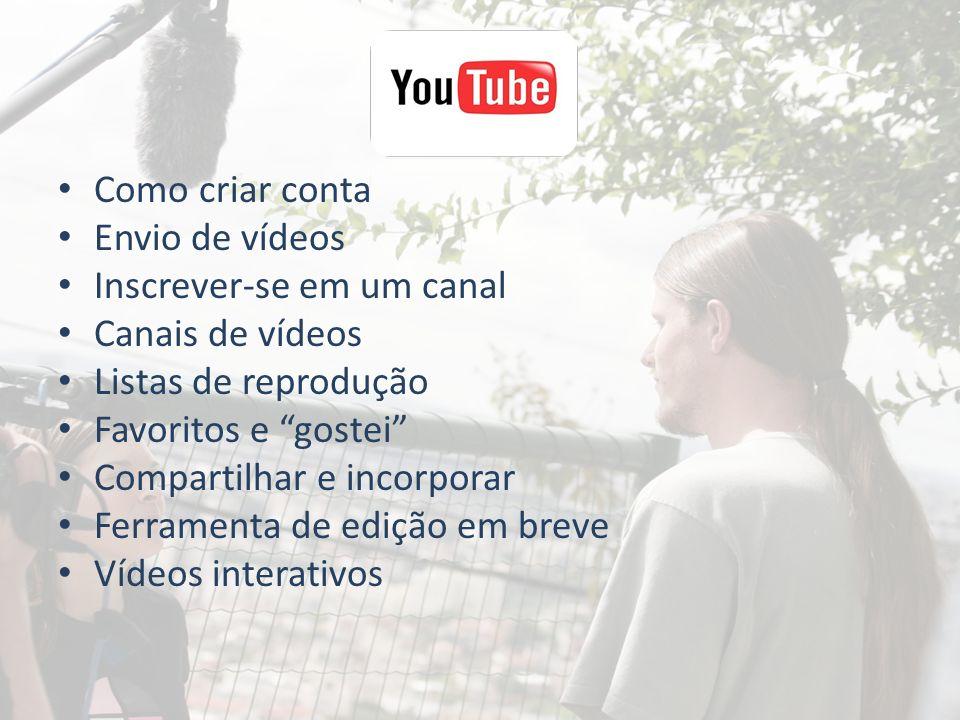 Como criar conta Envio de vídeos. Inscrever-se em um canal. Canais de vídeos. Listas de reprodução.