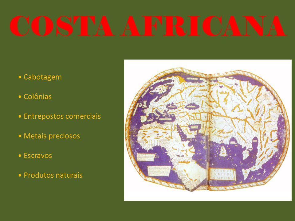 COSTA AFRICANA • Cabotagem • Colônias • Entrepostos comerciais • Metais preciosos • Escravos • Produtos naturais