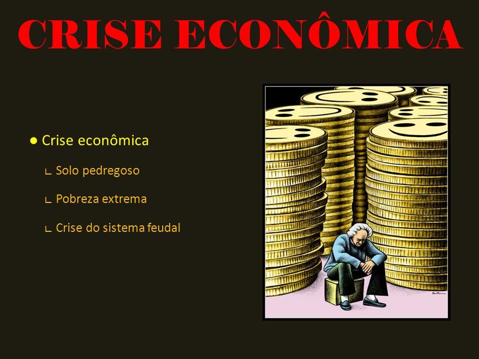 CRISE ECONÔMICA ● Crise econômica ∟ Solo pedregoso ∟ Pobreza extrema