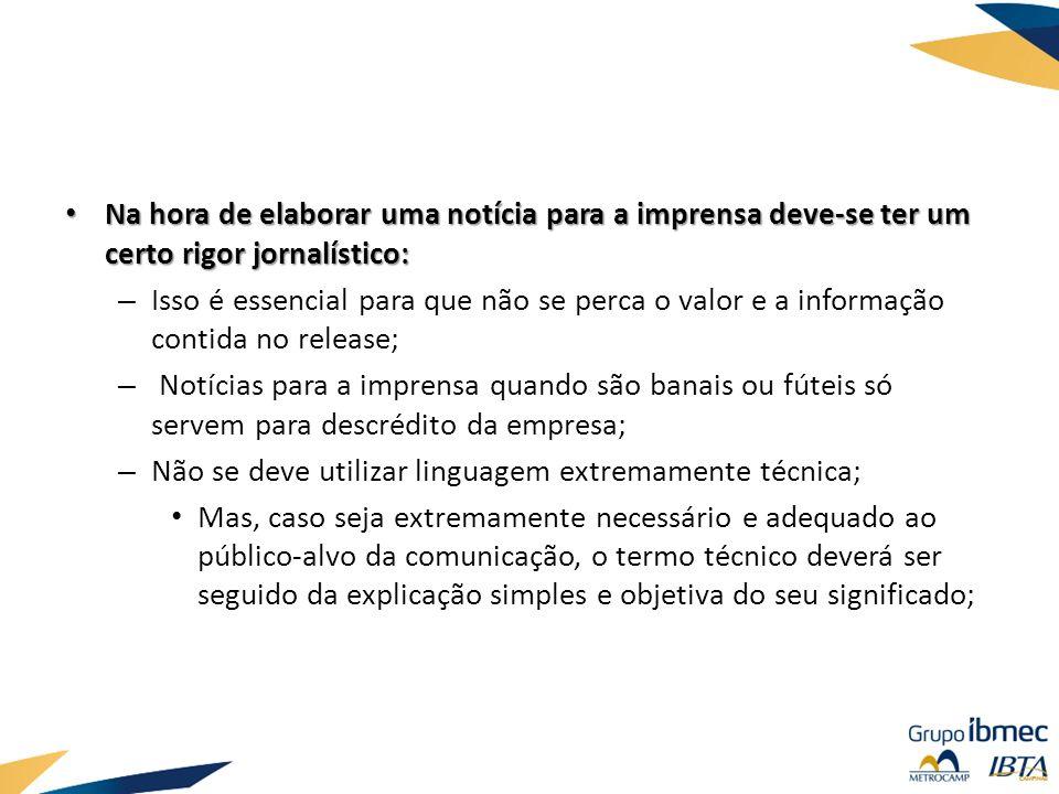 Na hora de elaborar uma notícia para a imprensa deve-se ter um certo rigor jornalístico: