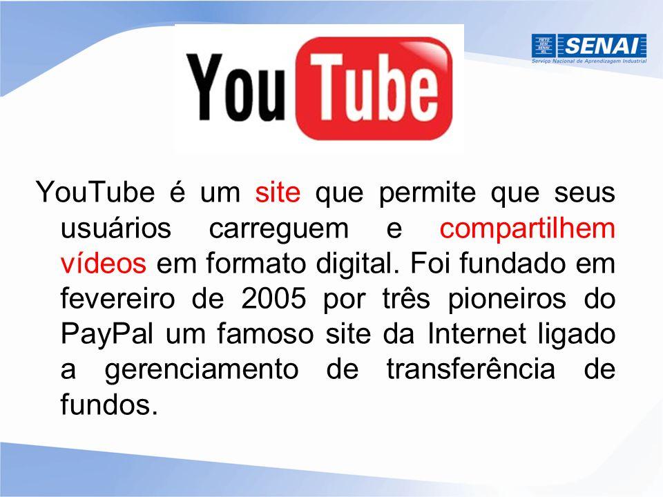 YouTube é um site que permite que seus usuários carreguem e compartilhem vídeos em formato digital.