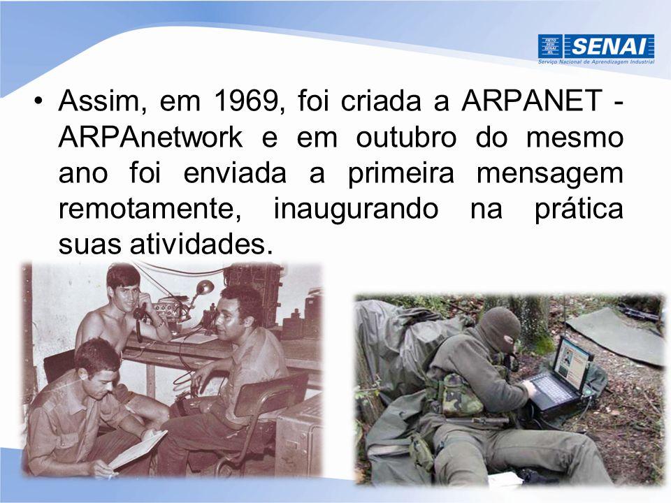 Assim, em 1969, foi criada a ARPANET - ARPAnetwork e em outubro do mesmo ano foi enviada a primeira mensagem remotamente, inaugurando na prática suas atividades.