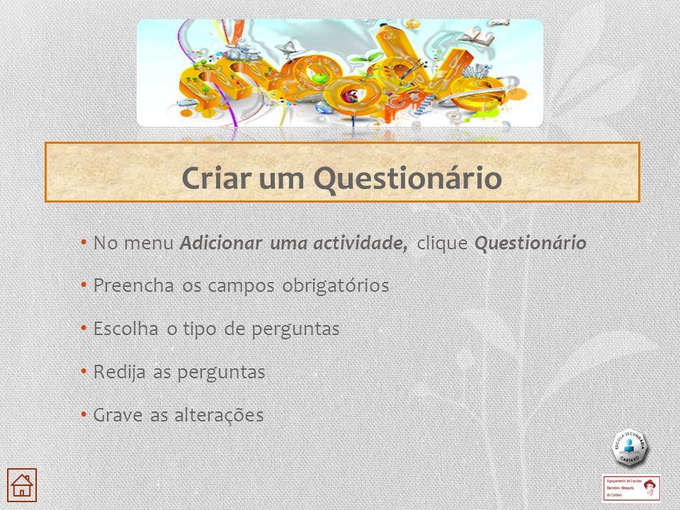 Criar um Questionário No menu Adicionar uma actividade, clique Questionário. Preencha os campos obrigatórios.
