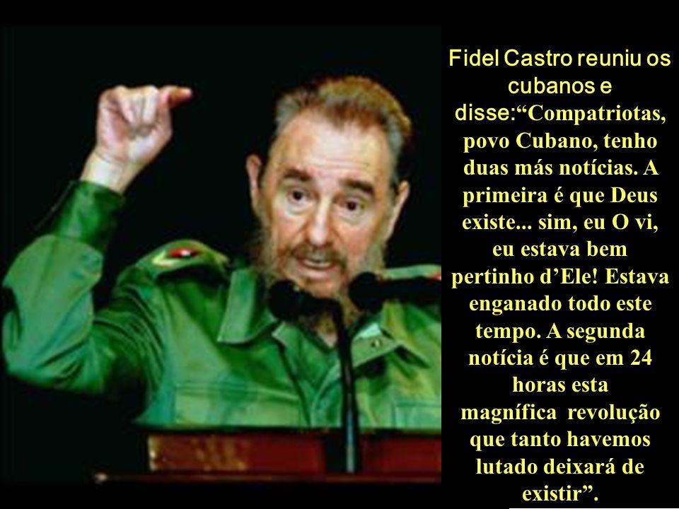 Fidel Castro reuniu os cubanos e disse: Compatriotas, povo Cubano, tenho duas más notícias.