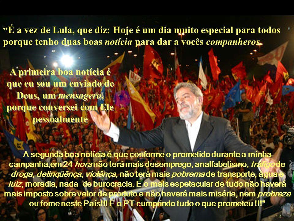 É a vez de Lula, que diz: Hoje é um dia muito especial para todos porque tenho duas boas notícia para dar a vocês companheros.