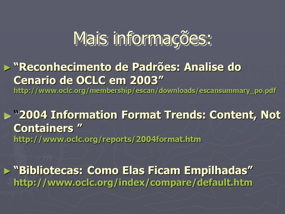 Mais informações: Reconhecimento de Padrões: Analise do Cenario de OCLC em 2003 http://www.oclc.org/membership/escan/downloads/escansummary_po.pdf.
