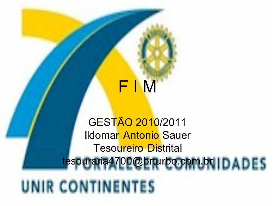 F I M GESTÃO 2010/2011 Ildomar Antonio Sauer Tesoureiro Distrital