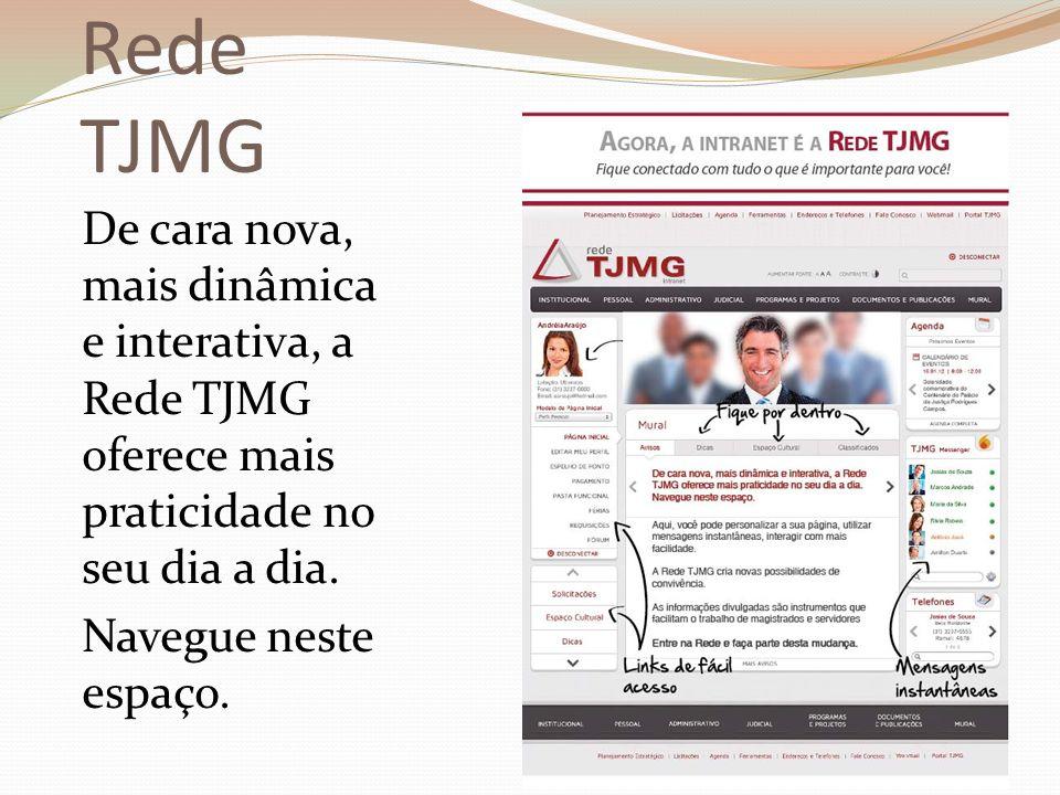 Rede TJMG De cara nova, mais dinâmica e interativa, a Rede TJMG oferece mais praticidade no seu dia a dia.