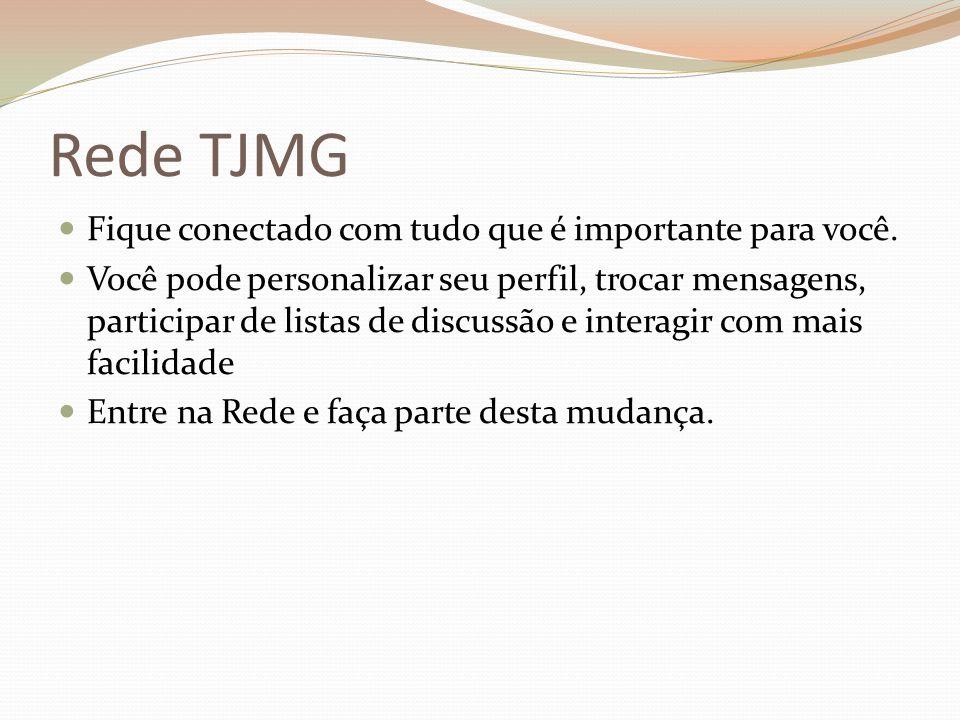 Rede TJMG Fique conectado com tudo que é importante para você.