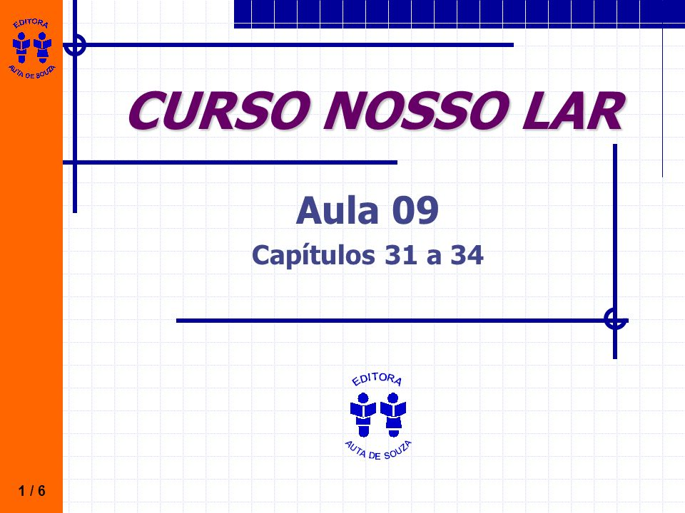 CURSO NOSSO LAR Aula 09 Capítulos 31 a 34 1 / 6