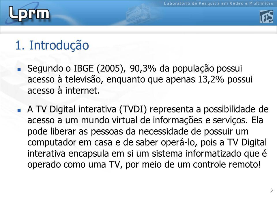 1. Introdução Segundo o IBGE (2005), 90,3% da população possui acesso à televisão, enquanto que apenas 13,2% possui acesso à internet.