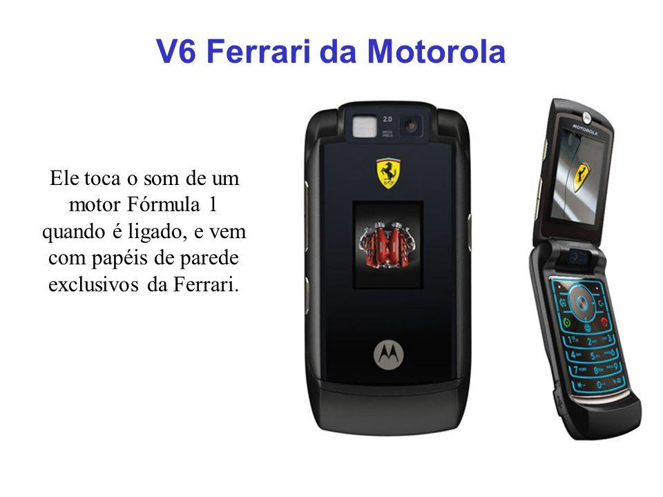 V6 Ferrari da Motorola Ele toca o som de um motor Fórmula 1 quando é ligado, e vem com papéis de parede exclusivos da Ferrari.
