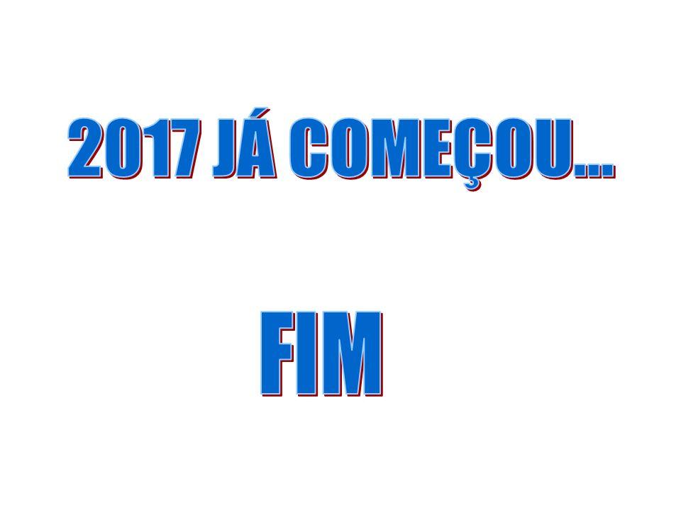 2017 JÁ COMEÇOU... FIM
