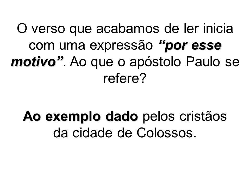 Ao exemplo dado pelos cristãos da cidade de Colossos.