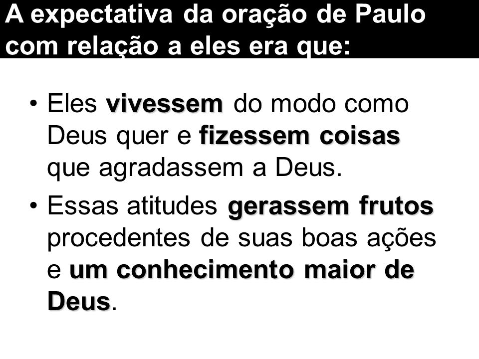 A expectativa da oração de Paulo com relação a eles era que: