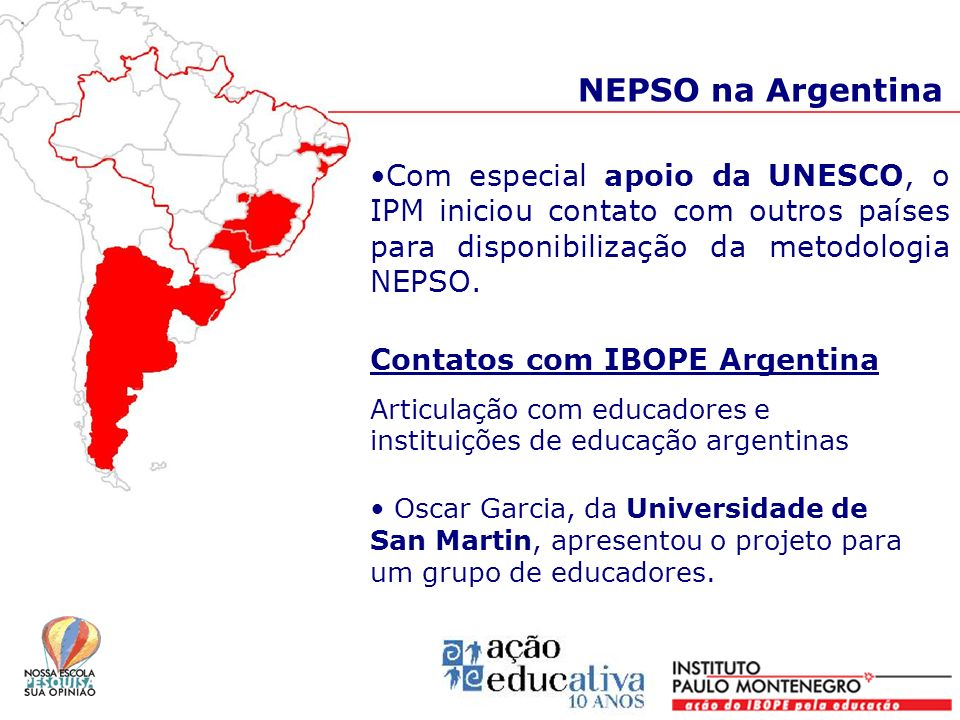NEPSO na ArgentinaCom especial apoio da UNESCO, o IPM iniciou contato com outros países para disponibilização da metodologia NEPSO.