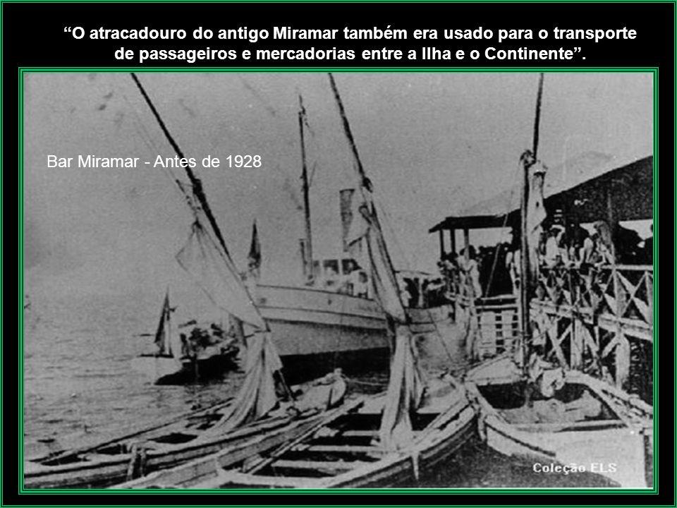 O atracadouro do antigo Miramar também era usado para o transporte de passageiros e mercadorias entre a Ilha e o Continente .